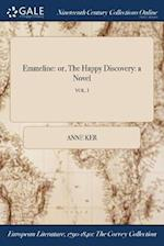 Emmeline: or, The Happy Discovery: a Novel; VOL. I