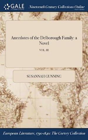 Bog, hardback Anecdotes of the Delborough Family: a Novel; VOL. III af Susannah Gunning