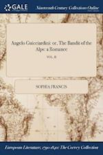 Angelo Guicciardini: or, The Bandit of the Alps: a Romance; VOL. II af Sophia Francis