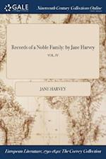 Records of a Noble Family: by Jane Harvey; VOL. IV