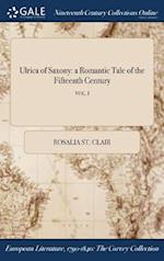Ulrica of Saxony: a Romantic Tale of the Fifteenth Century; VOL. I