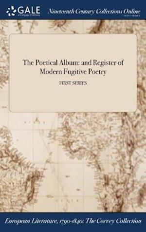 Bog, hardback The Poetical Album: and Register of Modern Fugitive Poetry; FIRST SERIES af Anonymous