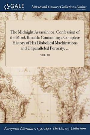 Bog, hæftet The Midnight Assassin: or, Confession of the Monk Rinaldi: Containing a Complete History of His Diabolical Machinations and Unparalleled Ferocity, ... af Anonymous