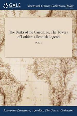 Bog, hæftet The Banks of the Carron: or, The Towers of Lothian: a Scottish Legend; VOL. II af Anonymous
