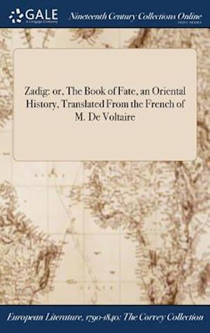 Zadig: or, The Book of Fate, an Oriental History, Translated From the French of M. De Voltaire