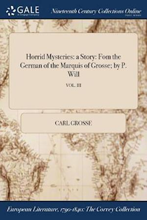 Bog, hæftet Horrid Mysteries: a Story: Fom the German of the Marquis of Grosse; by P. Will; VOL. III af Carl Grosse