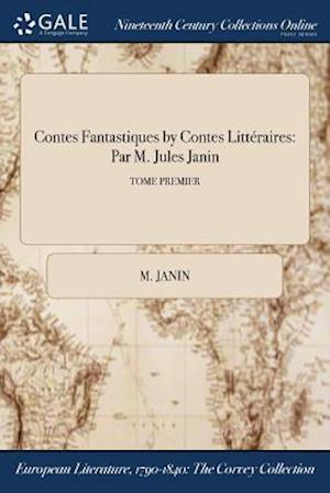 Contes Fantastiques by Contes Littéraires: Par M. Jules Janin; TOME PREMIER