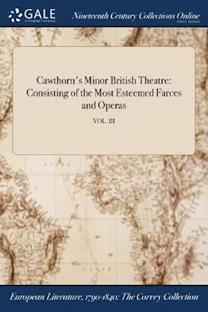 Bog, hæftet Cawthorn's Minor British Theatre: Consisting of the Most Esteemed Farces and Operas; VOL. III af Anonymous