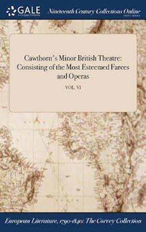 Bog, hardback Cawthorn's Minor British Theatre: Consisting of the Most Esteemed Farces and Operas; VOL. VI af Anonymous