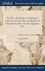 The Wit's Red Book: or, Calendar of Gaiety for the Year 1822: a Collection of Original Anecdotes, Facetlæ, Epigrams & C af Ross Rosso