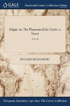 Bog, hæftet Edgar: or, The Phantom of the Castle: a Novel; VOL. II af Richard Sicklemore
