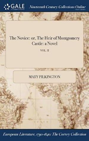 Bog, hardback The Novice: or, The Heir of Montgomery Castle: a Novel; VOL. II af Mary Pilkington