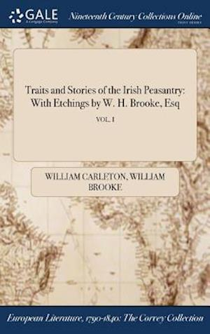 Bog, hardback Traits and Stories of the Irish Peasantry: With Etchings by W. H. Brooke, Esq; VOL. I af William Brooke, William Carleton