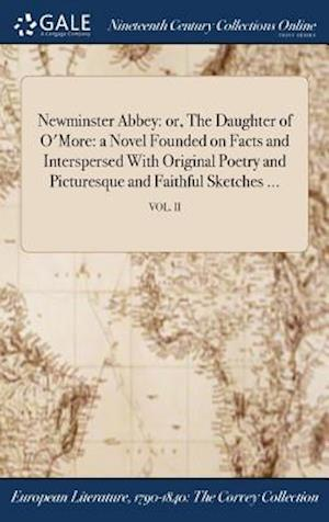 Bog, hardback Newminster Abbey: or, The Daughter of O'More: a Novel Founded on Facts and Interspersed With Original Poetry and Picturesque and Faithful Sketches ... af Anonymous