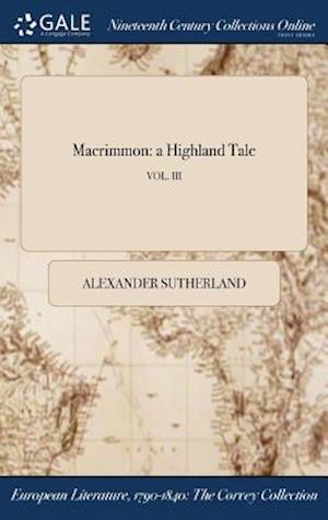 Bog, hardback Macrimmon: a Highland Tale; VOL. III af Alexander Sutherland
