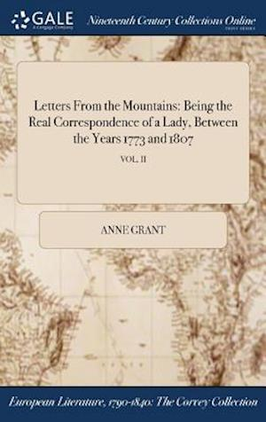 Bog, hardback Letters From the Mountains: Being the Real Correspondence of a Lady, Between the Years 1773 and 1807; VOL. II af Anne Grant