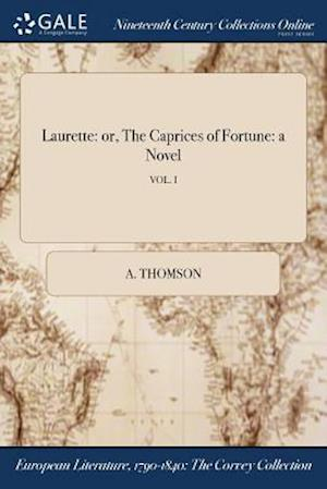 Laurette: or, The Caprices of Fortune: a Novel; VOL. I