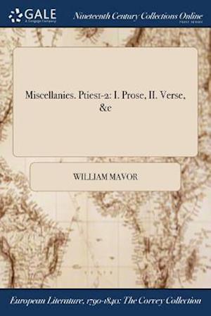 Bog, hæftet Miscellanies. Pties1-2: I. Prose, II. Verse, &c af William Mavor