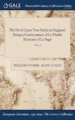 The Devil Upon Two Sticks in England: Being a Continuation of Le Diable Boiteaux of Le Sage; VOL. I af William Coombe, Alain Le Sage