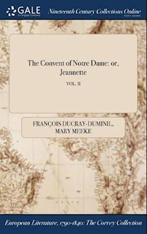 Bog, hardback The Convent of Notre Dame: or, Jeannette; VOL. II af Mary Meeke, François Ducray-Duminil