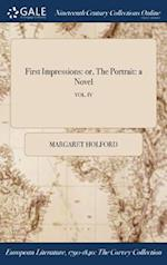 First Impressions: or, The Portrait: a Novel; VOL. IV