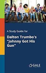 A Study Guide for Dalton Trumbo's Johnny Got His Gun