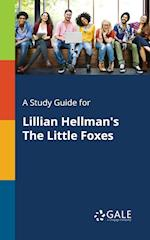 A Study Guide for Lillian Hellman's The Little Foxes