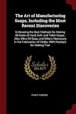 The Art of Manufacturing Soaps, Including the Most Recent Discoveries