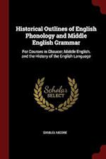Historical Outlines of English Phonology and Middle English Grammar: For Courses in Chaucer, Middle English, and the History of the English Language