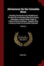 Adventures On the Columbia River: Including the Narrative of a Residence of Six Years On the Western Side of the Rocky Mountains, Among Various Tribes