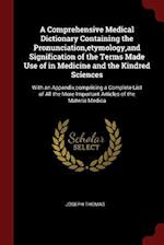 A Comprehensive Medical Dictionary Containing the Pronunciation,etymology,and Signification of the Terms Made Use of in Medicine and the Kindred Scien