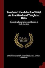 Teachers' Hand-Book of Slöjd As Practised and Taught at Nääs: Containing Explanations and Details of Each Exercise