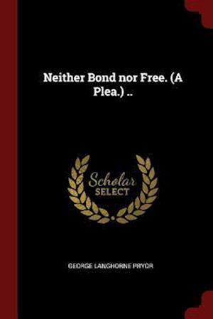 Neither Bond Nor Free. (a Plea.) ..