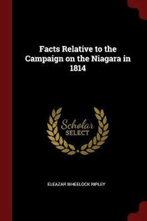Facts Relative to the Campaign on the Niagara in 1814