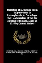 Narrative of a Journey From Tulpehocken, in Pennsylvania, to Onondago, the Headquarters of the Six Nations of Indians, Made in 1737 by Conrad Weiser