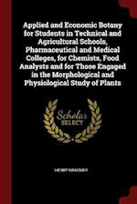 Applied and Economic Botany for Students in Technical and Agricultural Schools, Pharmaceutical and Medical Colleges, for Chemists, Food Analysts and f