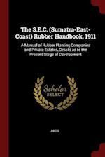 The S.E.C. (Sumatra-East-Coast) Rubber Handbook, 1911 af J. Bos