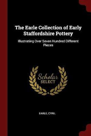 The Earle Collection of Early Staffordshire Pottery