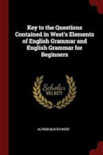 Key to the Questions Contained in West's Elements of English Grammar and English Grammar for Beginners