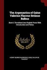 The Argonautica of Gaius Valerius Flaccus Setinus Balbus: Book I. Translated Into English Prose With Introduction and Notes af Henry George Blomfield, Caius Valerius Flaccus