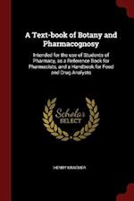 A Text-book of Botany and Pharmacognosy: Intended for the use of Students of Pharmacy, as a Reference Book for Pharmacists, and a Handbook for Food an