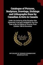 Catalogue of Pictures, Sculpture, Drawings, Etchings and Lithographs Done by Canadian Artists in Canada af Canadian War Memorials Fund