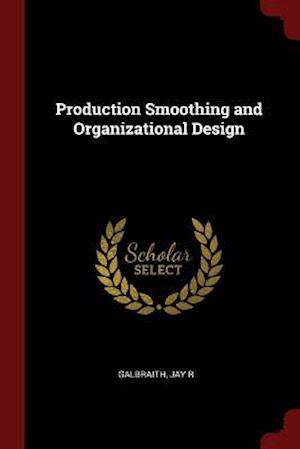 Bog, hæftet Production Smoothing and Organizational Design af Jay R Galbraith