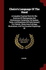 Cheiro's Language Of The Hand: A Complete Practical Work On The Sciences Of Cheirognomy And Cheiromancy, Containing The System, Rules, And Experience