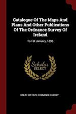 Catalogue Of The Maps And Plans And Other Publications Of The Ordnance Survey Of Ireland: To 1st January, 1898