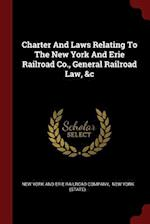 Charter And Laws Relating To The New York And Erie Railroad Co., General Railroad Law, &c