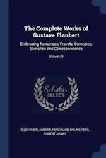 The Complete Works of Gustave Flaubert: Embracing Romances, Travels, Comedies, Sketches and Correspondence; Volume 9
