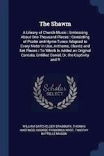 The Shawm: A Library of Church Music : Embracing About One Thousand Pieces : Consisting of Psalm and Hymn Tunes Adapted to Every Meter in Use, Anthems