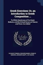 Greek Exercises; Or, an Introduction to Greek Composition ...: To Which Specimens of the Greek Dialects, and the Critical Canons of Dawes and Poron Ar