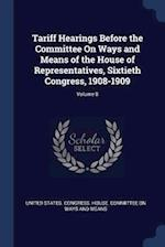 Tariff Hearings Before the Committee On Ways and Means of the House of Representatives, Sixtieth Congress, 1908-1909; Volume 8